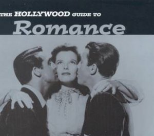 The Hollywood Guide To Romance by Myrna P Barnum