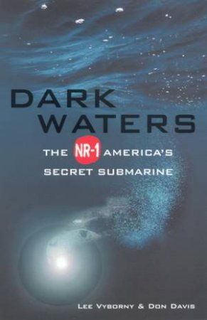 Dark Waters: The NR-1: America's Secret Submarine by Davis Vyborny