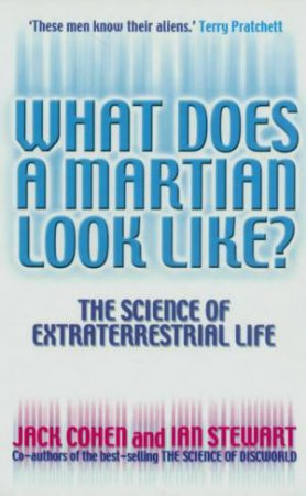 What Does A Martian Look Like?: The Science Of Extraterrestrial Life by Jack Cohen & Ian Stewart