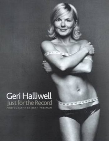Geri Halliwell: Just For The Record by Geri Halliwell