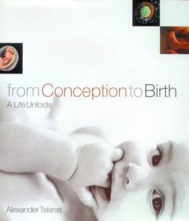 From Conception To Birth: A Life Unfolds by Alexander Tsiaras
