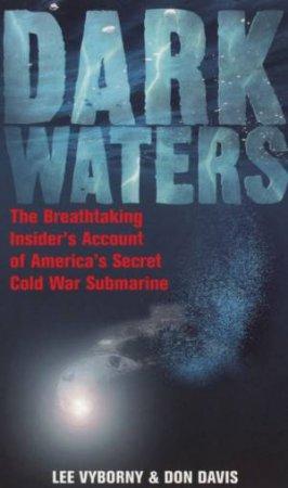Dark Waters: The Breathtaking Insider's Account of America's Secret Cold War Submarine by Davis Vyborny & Don Davis