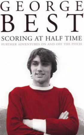 George Best: Scoring In Half Time by George Best