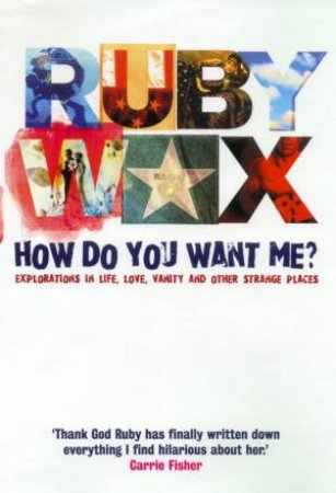 Ruby Wax: How Do You Want Me? by Ruby Wax