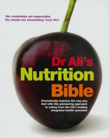 Dr Ali's Nutrition Bible by Ali Mosaraf