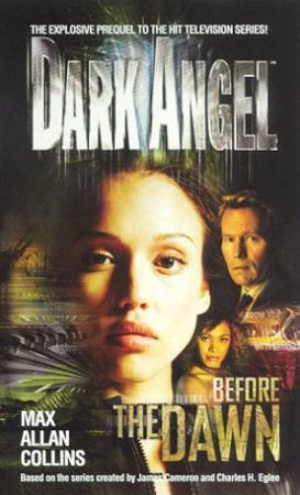 Dark Angel: Before The Dawn - TV Tie-In by Max Allan Collins