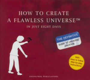 How To Create A Flawless Universe In Just Eight Days by Unknown