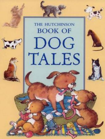 The Hutchinson Book Of Dog Tales by Various