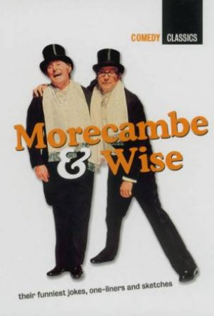 Comedy Classics: Morecambe & Wise by Morecambe & Wise