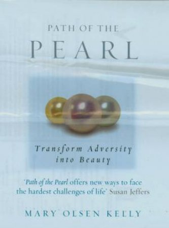 The Path Of The Pearl: Transform Adversity Into Beauty by Mary Olsen Kelly