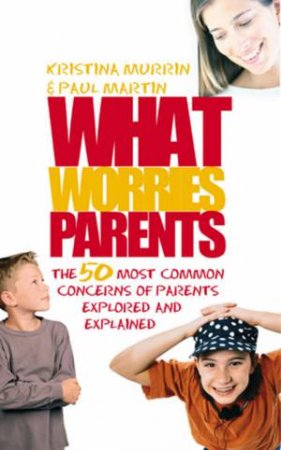 What Worries Parents by Kristina Murrin & Paul Martin