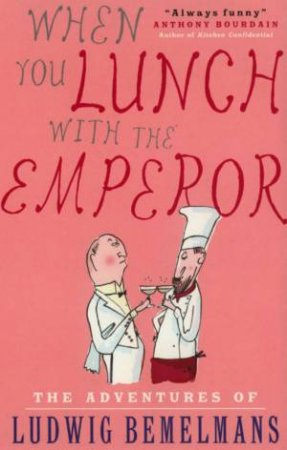 When You Lunch With The Emperor: The Adventures Of Ludwig Bemelmans by Ludwig Bemelmans