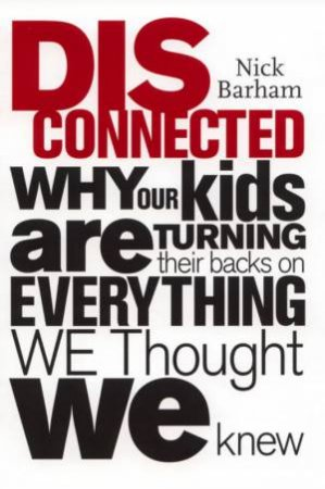 Disconnected: Why Our Kids Are Turning Their Backs On Everything We Thought We Knew by Nick Barham