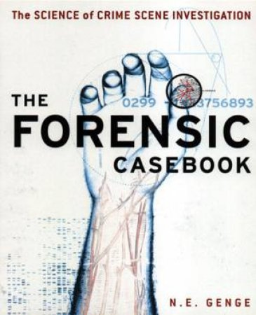 The Forensic Casebook: The Science Of Crime Scene Investigation by N E Genge