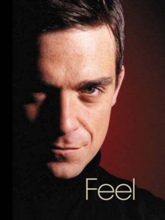 Feel: Robbie Williams by Chris Heath & Robbie Williams