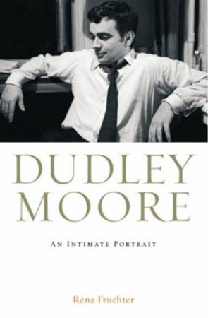 Dudley Moore: An Intimate Portrait by Rena Truchter