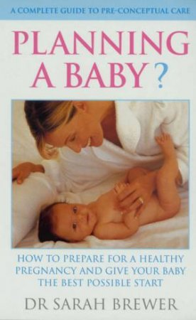 Planning A Baby?: A Complete Guide To Pre-Conceptual Care by Dr Sarah Brewer