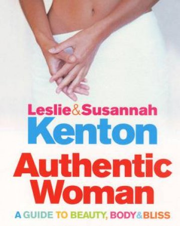 Authentic Woman's Secret Guide by Leslie Kenton