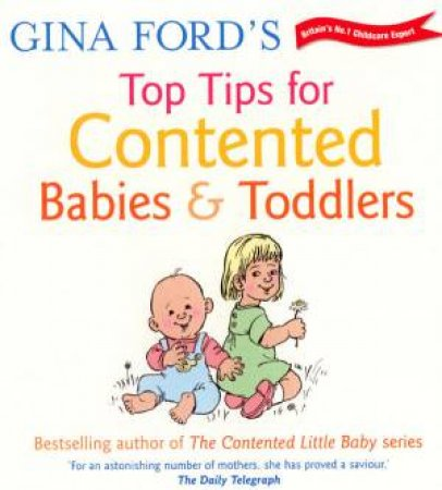 Gina Ford's Top Tips For Contented Babies And Toddlers by Gina Ford