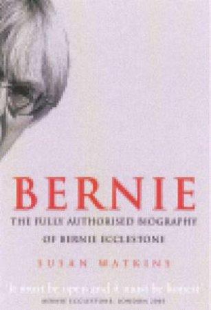 Bernie: The Fully Authorised Biography Of Bernie Ecclestone by Susan Watkins