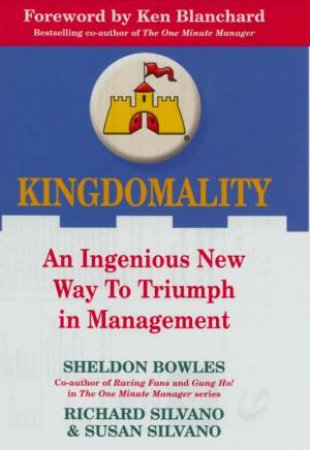 Kingdomality: An Ingenious New Way To Triumph In Management by Silvano Bowles