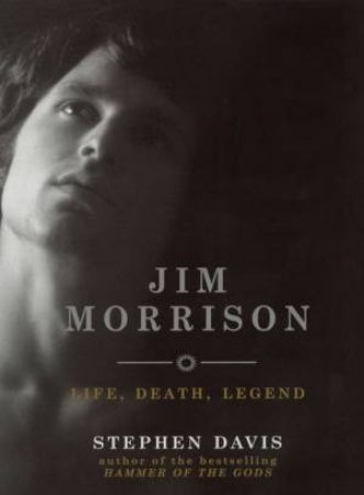 Jim Morrison: Life, Death, Legend by Stephen Davis