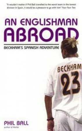 An Englishman Abroad: Beckham's Spanish Adventure by Phil Ball