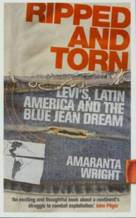 Ripped And Torn: Levi's, Latin America And The Blue Jean Dream by Amaranta Wright