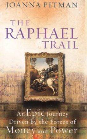 The Raphael Trail by Joanna Pitman