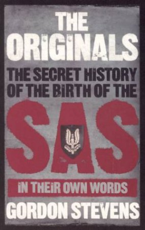 The Originals: The Secret History Of The Birth Of The SAS by Gordon Stevens