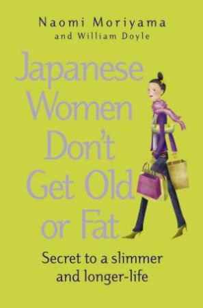 Japanese Women Don't Get Old Or Fat by Moriyama & Doyle