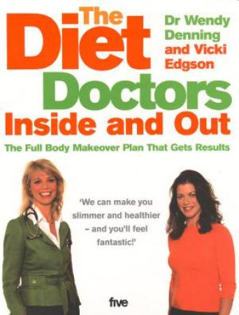 The Diet Doctors: Inside And Out by Wendy Denning & Vicki Edgson