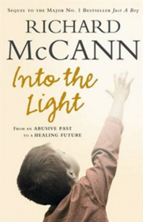 Into The Light: From An Abusive Past To A Healing Future by Richard McCann