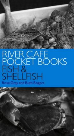 River Cafe Pocket Books: Fish & Shellfish by Rose Gray & Ruth Rogers