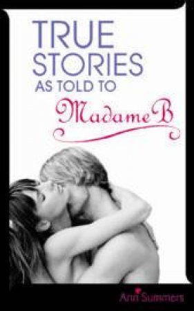 True Stories As Told By Madame B by Ann Summers