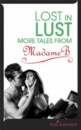 Lost In Lust: More Tales From Madame B by Ann Summers