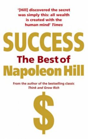 Success: The Best Of Napoleon Hill by Napoleon Hill