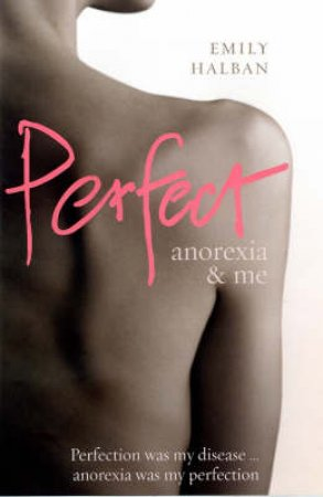 Perfect: Anorexia and Me by Emily Halban