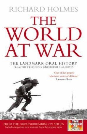 The World At War: The Landmark Oral History by Richard Holmes