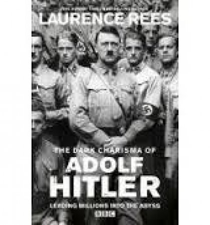 The Charisma of Adolf Hitler by Laurence Rees
