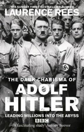 The Dark Charisma of Adolf Hitler by Laurence Rees