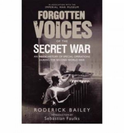 Forgotten Voices Of The SOE by Roderick Bailey