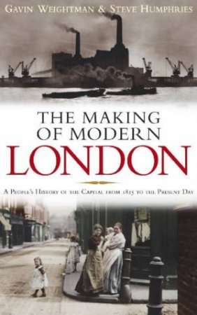The Making Of Modern London by Gavin Weightman