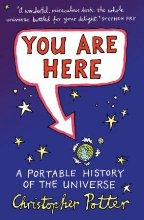 You Are Here: A Portable History of the Universe by Christopher Potter