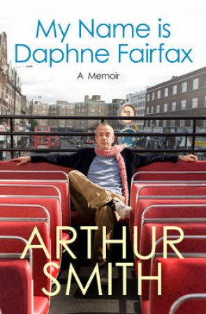 My Name is Daphne Fairfax by Arthur Smith