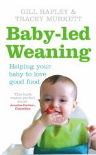 BabyLed Weaning Helping Your Baby Love Good Food