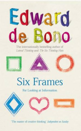 Six Frames: For Thinking About Information by Edward De Bono