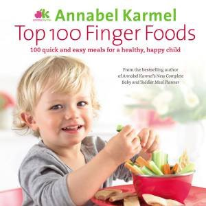 Top 100 Finger Foods: 100 quick and easy meals for a healthy, happy child by Annabel Karmel
