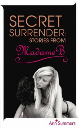 Secret Surrender: Stories from Madame B by Ann Summers
