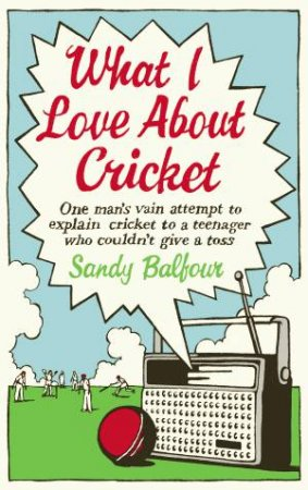 What I Love About Cricket by Sandy Balfour